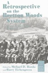 A Retrospective on the Bretton Woods System: Lessons for International Monetary Reform