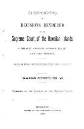 Reports of Decisions Rendered by the Supreme Court of the Hawaiian Islands: Volume 7