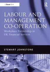 Labour and Management Co-operation: Workplace Partnership in UK Financial Services