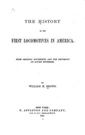 The History of the First Locomotives in America: From Original Documents, and the Testimony of Living Witnesses