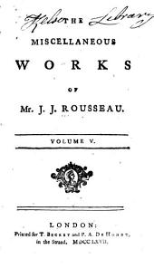 The Miscellaneous Works of Mr. J. J. Rousseau: Volume 5