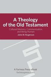 A Theology of the Old Testament: Cultural Memory, Communication, and Being Human