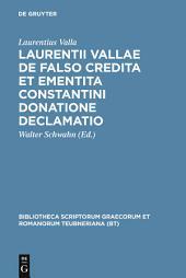 Laurentii Vallae de falso credita et ementita Constantini donatione declamatio