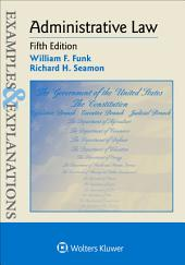 Examples & Explanations for Administrative Law: Edition 5