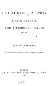 Catherine: A Story ; Little Travels ; The Fitz-Boodle Papers ; [Critical Reviews ; The Wolves and the Lamb]