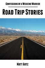Confessions of a Weekend Warrior: Road Trip Stories