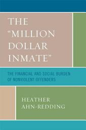 The 'Million Dollar Inmate': The Financial and Social Burden of Nonviolent Offenders