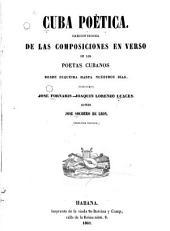 Cuba poètica: Coleccion escogida de las composiciones en verso de los poetas cubanos desde Zequeira hasta nuestros dias
