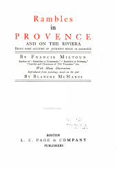 Rambles in Provence and on the Riviera: being some account of journeys made en automobile [and things seen in the fair land of Provence]