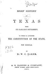 A Brief History of Texas from Its Earliest Settlement: To which is Appended the Constitution of the State. For Schools