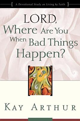 Lord  Where Are You When Bad Things Happen