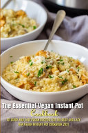 The Essential Vegan Instant Pot Cookbook 101 Quick And Easy Vegan Recipes For The Busy And Lazy New Vegan Instant Pot Cookbook 2021 PDF