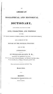 An American Biographical and Historical Dictionary: Containing an Account of the Lives, Characters, and Writings of the Most Eminent Persons in North America from Its First Settlement, and a Summary of the History of the Several Colonies and of the United States