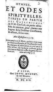 Hymnes, et odes spirituelles, tirées en partie des Catéchismes du P. M. Coyssard, en partie adioustées de nouueau, pour chanter aux Leçons de la Doctrine Chrestienne, & ailleurs, si l'on veut...