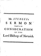 A Sermon Preach'd in Lambeth Chapel, at the Consecration of ... Thomas Lord Bishop of Norwich, on Sunday, October 8. 1721. By John Sturges, ...
