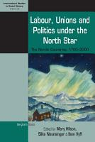Labour  Unions and Politics under the North Star PDF