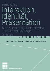 Interaktion, Identität, Präsentation: Kleine Einführung in interpretative Theorien der Soziologie, Ausgabe 3