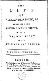The Life of Alexander Pope: Esq. Compiled from Original Manuscripts; with a Critical Essay on His Writings and Genius. By Owen Ruffhead, Esq