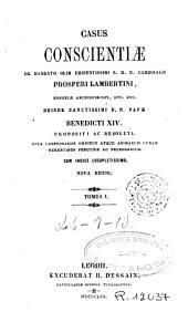 Casus conscientiae de mandato olim eminentissimi S.R.E. Cardinalis Prosperi Lambertini [...] deinde sanctissimi D.N. Papae Benedicti XIV. propositi ac resoluti, 1: Opus confessionariis omnibus atque animarum curam gerentibus perutile ac necessarium