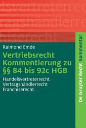 Vertriebsrecht: Kommentierung zu §§ 84 bis 92c HGB. Handelsvertreterrecht - Vertragshändlerrecht - Franchiserecht