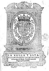 La regla y establecimientos de la caualleria de Santiago del Espada. Con la historia del origen y principio della [Garcia de Medrano]