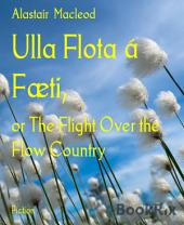 Ulla Flota á Fæti,: or The Flight Over the Flow Country