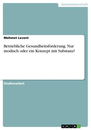 Betriebliche Gesundheitsf  rderung   Nur modisch oder ein Konzept mit Substanz  PDF
