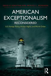 American Exceptionalism Reconsidered: U.S. Foreign Policy, Human Rights, and World Order