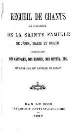 Recueil de chants en l'honneur de la sainte Famille de Jésus, Marie et Joseph: comprenant des cantiques, des hymnes, des motets, etc