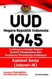 UUD Negara Republik Indonesia 1945; Lembaga-Lembaga Negara beserta Pimpinannya; Peraturan Perundang-undangan; Kabinet Kerja (Jokowi-JK)