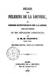 Délices des pèlerins de la Louvesc ou exercices de dévotion qui se font à la Louvesc: avec des prières et des réflexions spirituelles