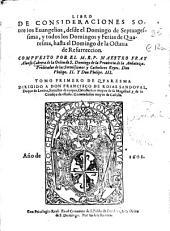 Libro de consideraciones sobre los Euangelios: desde el domingo de septuagessima, y todos los domingos y ferias de Quaresma, hasta el domingo de la octaua de Resurreccion