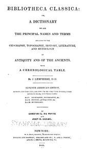Bibliotheca Classica: Or, A Dictionary of All the Principal Names and Terms Relating to the Geography, Topography, History, Literature and Mythology of the Ancients; with a Chronological Table