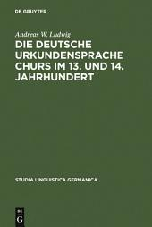Die deutsche Urkundensprache Churs im 13. und 14. Jahrhundert: Graphemik, Phonologie und Morphologie