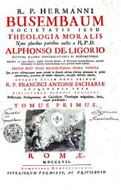R.P. HERMANNNI BUSEMBAUM SOCIETATIS JESU THEOLOGIA MORALIS.: TOMUS PRIMUS, Volume 1