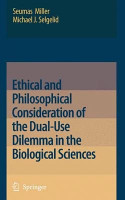 Ethical and Philosophical Consideration of the Dual Use Dilemma in the Biological Sciences PDF