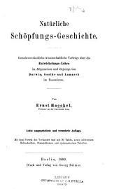 Natürliche schöpfungsgeschichte: Gemeinverständliche wissenschaftliche vorträge über die entwickelungslehre im allgemeinen und diejenige von Darwin, Goethe und Lamarck im besonderen, Band 1