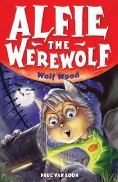Alfie the Werewolf: 4: Wolf Wood