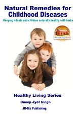 Natural Remedies for Childhood Diseases - Keeping Infants and Children Naturally Healthy with Herbs