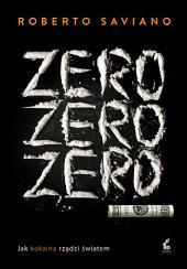 Zero zero zero: Jak kokaina żądzi światem