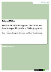 Das Recht auf Bildung und die Kritik am bundesrepublikanischen Bildungssystem: Eine Untersuchung zu Kriterien und ihrer Begründung
