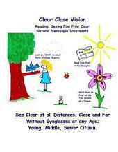 Clear Close Vision: Reading, Seeing Fine Print Clear: Natural Presbyopia Treatment (Black & White Edition)