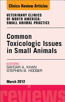 Common Toxicologic Issues in Small Animals  An Issue of Veterinary Clinics  Small Animal Practice   E Book PDF