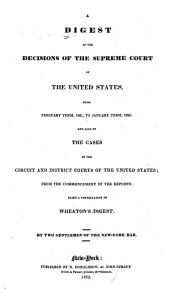A digest of the decisions of the Supreme Court of the United States: from February term, 1821, to January term, 1829; and also of the cases in the circuit and district courts of the United States; from the comencement of the reports; being a continuation of Wheaton's digest