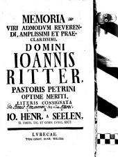 Memoria V. A. R. Joannis Ritter, Pastoris Petrini ... literis consignata