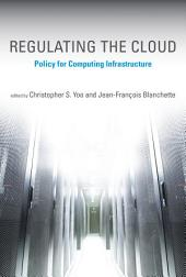 Regulating the Cloud: Policy for Computing Infrastructure
