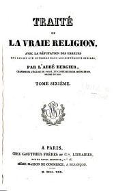 Traité de la vraie religion: avec la réfutation des erreurs qui lui ont été opposées dans les différents siècles, Volume6