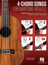 4-Chord Songs for Baritone Ukulele (G-C-D-Em): Melody, Chords and Lyrics for D-G-B-E Tuning
