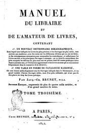 Manuel du libraire et de l'amateur de livres, contenant 1. un nouveau dictionnaire bibliographique ... par Jacq.-Ch. Brunet, fils. Tome premier [-quatrieme]: 3