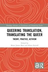 Queering Translation Translating The Queer Book PDF